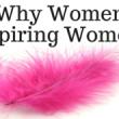 Why Women Inspiring Women_