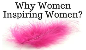 Why Women Inspiring Women?
